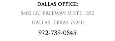 DALLAS OFFICE: 5400 LBJ FREEWAY SUITE 1250 DALLAS, TEXAS 75240 972-739-0845